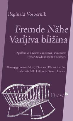 Fremde Nähe: Schreiben als Suche nach Heimat / Varljiva bližina: Beseda išče domovino von Bister,  Feliks J., Larcher,  Dietmar, Vospernik,  Reginald