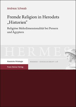 "Fremde Religion in Herodots ""Historien"" von Schwab,  Andreas"