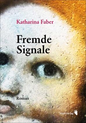 Fremde Signale von Faber,  Katharina