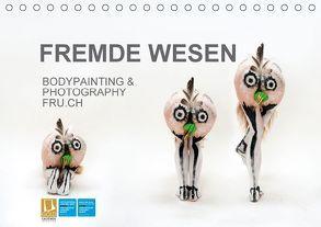 FREMDE WESEN / BODYPAINTING & PHOTOGRAPHY FRU.CH (Tischkalender 2018 DIN A5 quer) von fru.ch,  k.A.