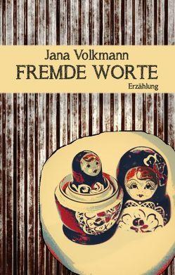Fremde Worte von Volkmann,  Jana
