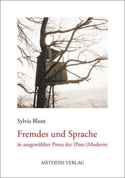 Fremdes und Sprache in ausgewählter Prosa der (Post-)Moderne von Blum,  Sylvia