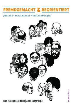 Fremdgemacht & Reorientiert von Abouchihab,  Ahmad, Al Nassre,  Iman, Attia,  Iman, Baydar,  Idil, Brooks,  Patrick, Brumlik,  Micha, Bunzl,  John, Czollek,  Max, El-Qalqili,  Pary, Frank,  Jo, Gromova,  Alina, Hamed,  Soufeina, Hever-Chybowski,  Tal, Hilal,  Moshtari, Hofmann,  Shai, Keskinkiliç,  Ozan, Keskinkilic,  Ozan Zakariya, Langer,  Armin, Naqshband,  Saboura, Sharifi,  Azadeh, Shemoleof,  Mati, Shohat,  Gil, Shooman,  Yasemin, Spielhaus,  Riem, Springer-Springorum,  Stefanie, Tosuner,  Hakan, Tulgan,  Shlomit, Wayah,  Ismahan, Yurdakul,  Gökce, Zami,  Layla