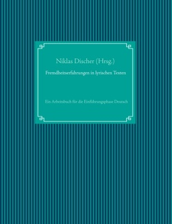 Fremdheitserfahrungen in lyrischen Texten von Discher,  Niklas