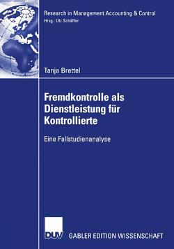 Fremdkontrolle als Dienstleistung für Kontrollierte von Brettel,  Tanja, Schäffer,  Prof. Dr. Utz