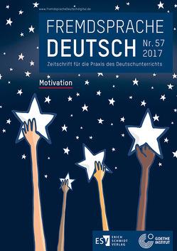 Fremdsprache Deutsch Heft 57 (2017): Motivation von Dronske,  Ulrich, Fandrych,  Christian, Goethe-Institut, Hufeisen,  Britta, Mohr,  Imke-Carolin, Thonhauser,  Ingo