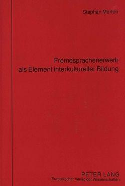 Fremdsprachenerwerb als Element interkultureller Bildung von Merten,  Stephan