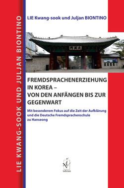 Fremdsprachenerziehung in Korea – von den Anfängen bis zur Gegenwart von Biontino,  Juljan, Lie,  Kwang-sook