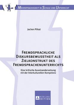 Fremdsprachliche Diskursbewusstheit als Zielkonstrukt des Fremdsprachenunterrichts von Plikat,  Jochen