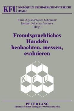 Fremdsprachliches Handeln beobachten, messen, evaluieren von Aguado,  Karin, Schramm,  Karen, Vollmer,  Johannes Helmut
