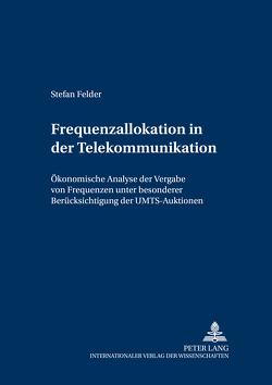 Frequenzallokation in der Telekommunikation von Felder,  Stefan