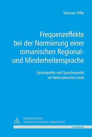 Frequenzeffekte bei der Normierung einer romanischen Regional- und Minderheitensprache von Tölke,  Vanessa