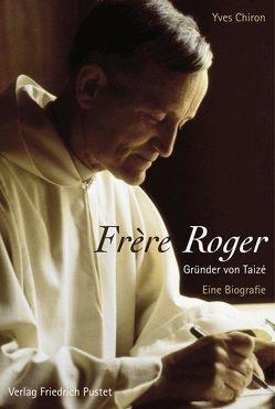 Frère Roger – Gründer von Taizé von Chiron,  Yves, Steffen-Dhaussy,  Christiane