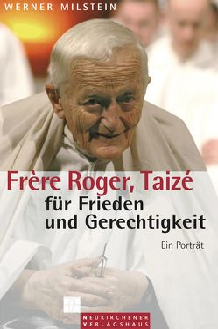 Frère Roger, Taizé – für Frieden und Gerechtigkeit von Milstein,  Werner