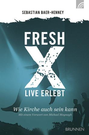 Fresh X – live erlebt von Baer-Henney,  Sebastian