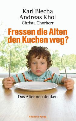Fressen die Alten den Kuchen weg? von Chorherr,  Christa, Khol,  Andreas