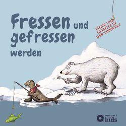 Fressen und gefressen werden – Jäger und Gejagte in der Tierwelt von Doering,  Svenja, Otte,  Astrid