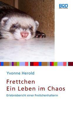 Frettchen – Ein Leben im Chaos von Herold,  Yvonne