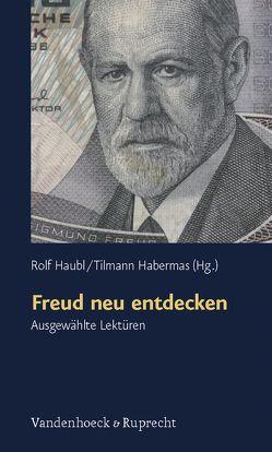 Freud neu entdecken von Fabricius,  Dirk, Habermas,  Tilmann, Haubl,  Rolf, Liebsch,  Katharina, Lindner,  Burkhardt, Quindeau,  Ilka, Reiche,  Reimut, Rohde-Dachser,  Christa, Schoenhals,  Helen