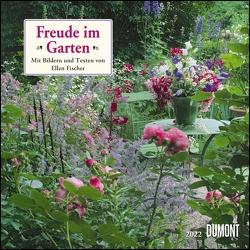 Freude im Garten 2022 ‒ Broschürenkalender ‒ mit informativen und poetischen Gartentexten ‒ Format 30 x 30 cm von Fischer,  Ellen