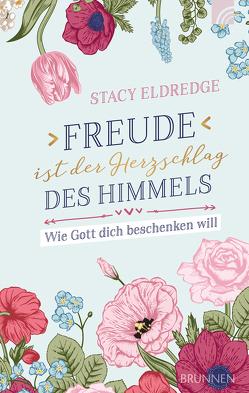 Freude ist der Herzschlag des Himmels von Eldredge,  Stacy