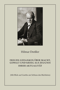 Freuds Gedanken über Macht, Gewalt und Krieg als Zeugnis ihrer Aktualität von Dreßler,  Hilmar