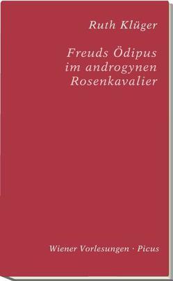 Freuds Ödipus im androgynen Rosenkavalier von Klüger,  Ruth, Strigl,  Daniela