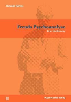 Freuds Psychoanalyse von Köhler,  Thomas