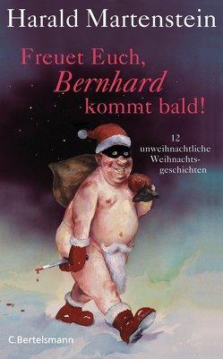 Freuet Euch, Bernhard kommt bald! von Martenstein,  Harald