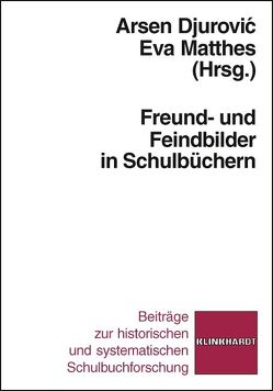 Freund- und Feindbilder in Schulbüchern von Djurovic,  Arsen, Matthes,  Eva