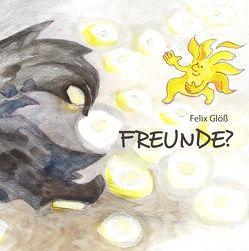 Freunde? von Glöß,  Felix