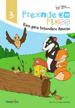 Freunde am Fluss – Eine ganz besondere Ameise von Blum,  Ingo, Maneki,  Tanya