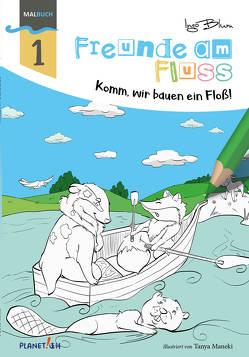 Freunde am Fluss: Komm, wir bauen ein Floß – MALBUCH von Blum,  Ingo, Tanya,  Maneki