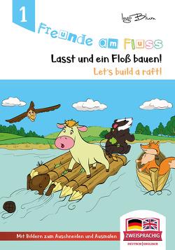 Freunde am Fluss: Lasst uns ein Floß bauen – Let's build a raft von Blum,  Ingo, Maneki,  Tanya