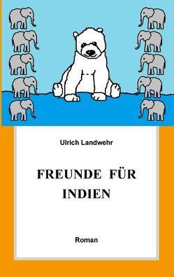 Freunde für Indien von Landwehr,  Ulrich