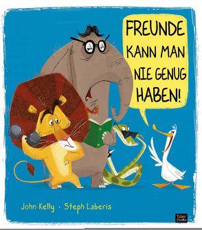 Freunde kann man nie genug haben! von Kelly,  John, Laberis,  Steph, Pfeiffer,  Christina