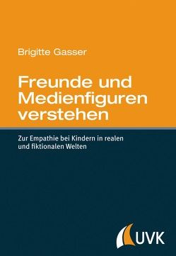 Freunde und Medienfiguren verstehen von Gasser,  Brigitte