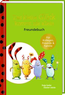 Freundebuch – Das kleine Glück – Das kleine Glück kommt nie allein von Jakobs,  Günther, Kahramanlar,  Beate, Reider,  Katja