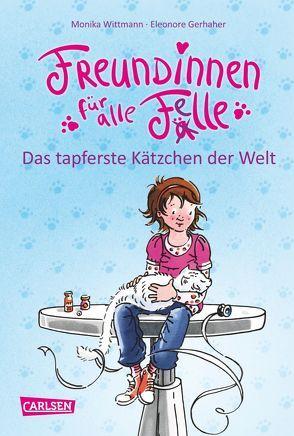 Freundinnen für alle Felle, Band 4: Freundinnen für alle Felle – Das tapferste Kätzchen der Welt von Gerhaher,  Eleonore, Wittmann,  Monika
