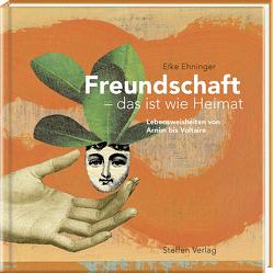 Freundschaft, das ist wie Heimat von Ehninger,  Elke