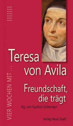 Freundschaft, die trägt von Griesmayr,  Gudrun, Teresa von Ávila