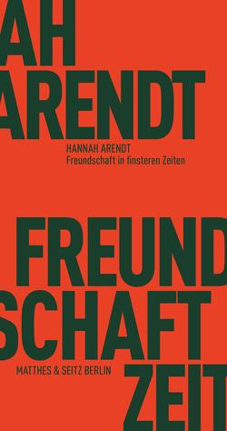 Freundschaft in finsteren Zeiten von Arendt,  Hannah, Bormuth,  Matthias, Kazin,  Alfred, Kohn,  Jerome