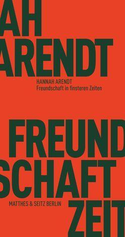 Freundschaft in finsteren Zeiten von Arendt,  Hannah, Bormuth,  Matthias, Kohn,  Jerome