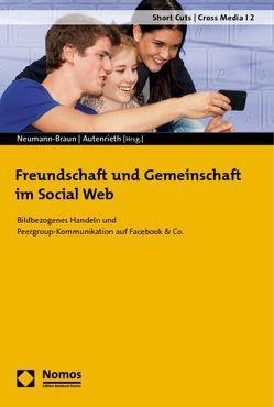 Freundschaft und Gemeinschaft im Social Web von Autenrieth,  Ulla Patricia, Neumann-Braun,  Klaus