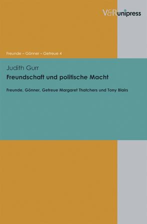 Freundschaft und politische Macht von Asch,  Ronald G., Dabringhaus,  Sabine, Gander,  Hans Helmuth, Gurr,  Judith
