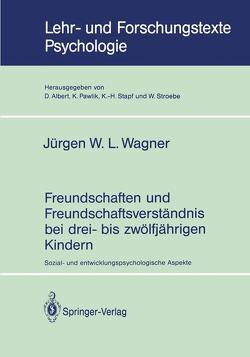 Freundschaften und Freundschaftsverständnis bei drei- bis zwölfjährigen Kindern von Wagner,  Jürgen W.L.