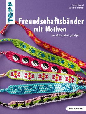 Freundschaftsbänder mit Motiven (kreativ.kompakt.) von Roland,  Heike, Thomas,  Stefanie