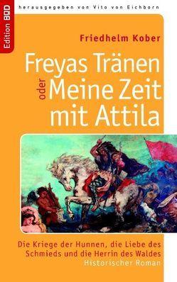 Freyas Tränen oder Meine Zeit mit Attila von Eichborn,  Vito von, Kober,  Friedhelm