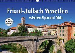 Friaul-Julisch Venetien – zwischen Alpen und Adria (Wandkalender 2018 DIN A3 quer) von LianeM,  k.A.