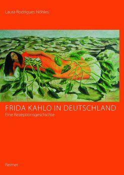 Frida Kahlo in Deutschland – eine Rezeptionsgeschichte von Rodrigues Nöhles,  Laura